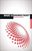 "What Is Grounded Theory? (""What Is?' Research Methods)"