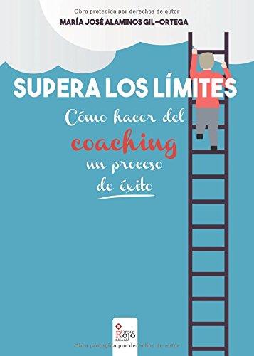 Supera los límites: Cómo hacer del coaching un proceso de éxito