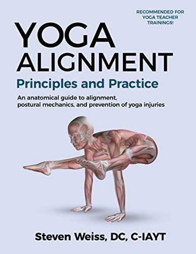 Yoga Alignment Principles and Practice: An anatomical guide to alignment, postural mechanics, and the prevention of yoga injuries - Black and White format