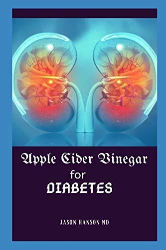 APPLE CIDER VINEGAR FOR DIABETES: Everything You Need Know About Apple Cider Vinegar for Diabetes