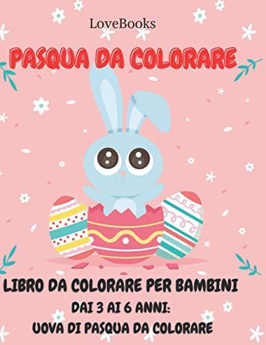 PASQUA DA COLORARE Libro da colorare per bambini dai 3 ai 6 anni: Uova di Pasqua da colorare: Pagine da Colorare di Pasqua - Libro da Colorare ... da Colorare e Dipingere - Pasqua Interattiva