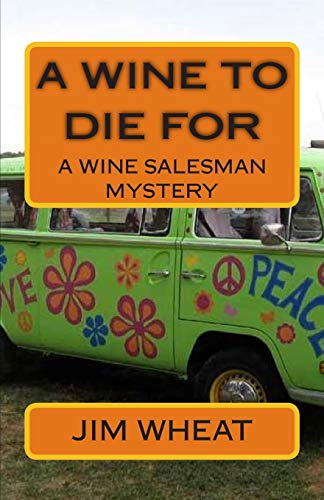 Book: A Wine To Die For - A Wine Salesman Mystery (Volume 2) by Jim Wheat