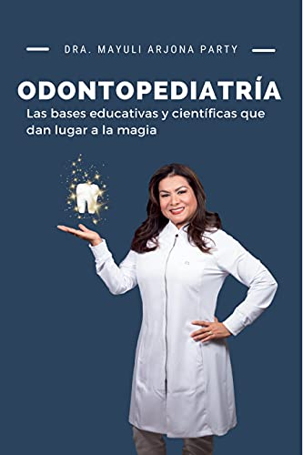 Odontopediatría: Las bases educativas y científicas que dan lugar a la magia (Spanish Edition)
