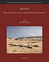 Abydos: The Sacred Land at the Western Horizon (British Museum Publications on Egypt and Sudan)