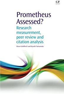 Prometheus Assessed?: Research Measurement, Peer Review, and Citation Analysis (Chandos Information Professional Series) b...