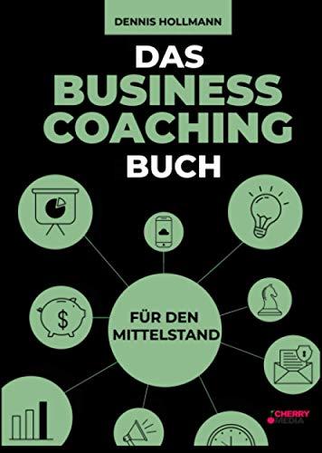 Das Business Coaching Buch für den Mittelstand: Digitalisierung, Prozessmanagement und Führung + inklusive Startup Coaching und digitale Transformation