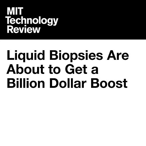 Liquid Biopsies Are About to Get a Billion Dollar Boost cover art