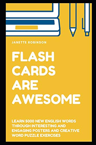 Flash Cards Are Awesome: Learn 5000 New English Words through Interesting and Engaging Posters and Creative Word Puzzle Exercises: 8 (English Flash Cards)