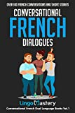 Conversational French Dialogues: Over 100 French Conversations and Short Stories (Conversational French Dual Language Books, Band 1) - Lingo Mastery