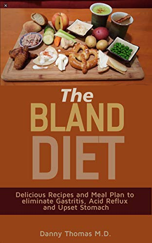 The Bland Diet : Delicious Recipes and Meal Plan to eliminate Gastritis, Acid Reflux and Upset Stomach (English Edition)
