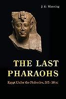 The Last Pharaohs: Egypt Under the Ptolemies, 305-30 BC