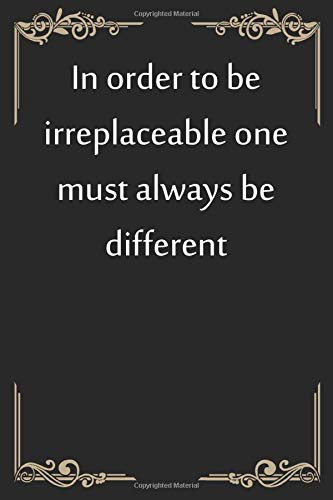 In order to be irreplaceable one must always be different: Coworker Office Notebook for women /men/Girl/Boy / Friend Wide Ruled Lined Journal 6x9 Inch Family Gift Idea Mom Dad or Kids in Holidays