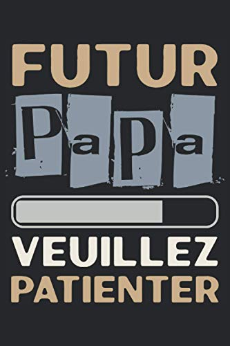 Futur Papa Veuillez Patiener: Notebook or Journal 6 x 9' 110 Pages Wide Lined Interior Flexible Paperback Matte Finish Writing Composition Note ... Keeping Scheduling Studies Research Workbook