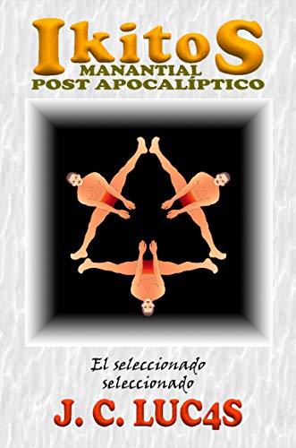 IKITOS: EL SELECCIONADO SELECCIONADO: Parte III (IKITOS manantial post apocalíptico nº 1) (Spanish Edition)