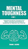 Mental Toughness: 4 in 1 - Upgrade Yourself by Changing Your Habits. Concepts and Practice of Leadership for Maximize Your Potential (Discipline, Habits & Goals)