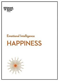 Happiness (HBR Emotional Intelligence Series) by [Harvard Business Review, Daniel Gilbert, Annie McKee, Gretchen Spreitzer, Teresa Amabile]