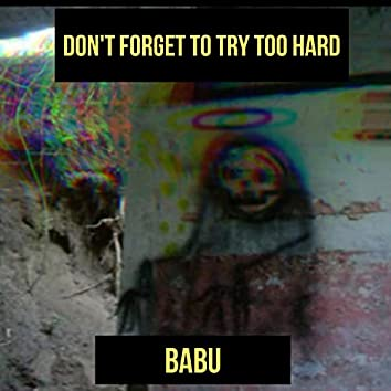 DONT FORGET TO TRY TOO HARD