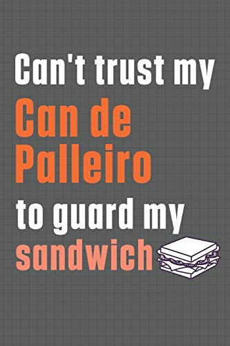 Can't trust my Can de Palleiro to guard my sandwich: For Can...