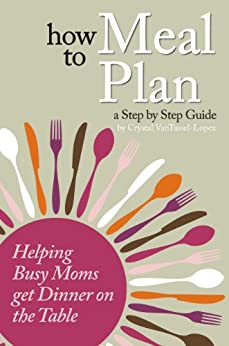 How to Meal Plan: A Step by Step Guide for Busy Moms by [Crystal VanTassel]