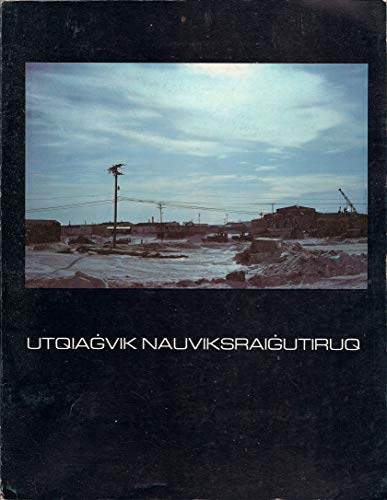 Utqiagvik Nauviksraigutiruq = Impacts of Land Withdrawals on Barrow, Alaska