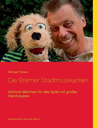 Die Bremer Stadtmusikanten: Grimms Märchen für das Spiel mit großer Handpuppe (Aktivierung für Senioren)