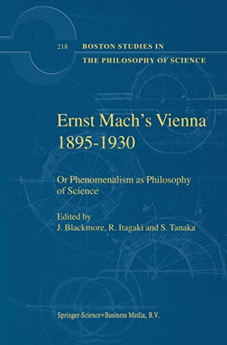 Ernst Mach's Vienna 1895-1930: Or Phenomenalism as Philosophy of Science (Boston Studies in the Philosophy and History of Science Book 218)