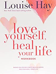 Love yourself, heal your life , Louise Hay