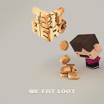 We Eat Loot
