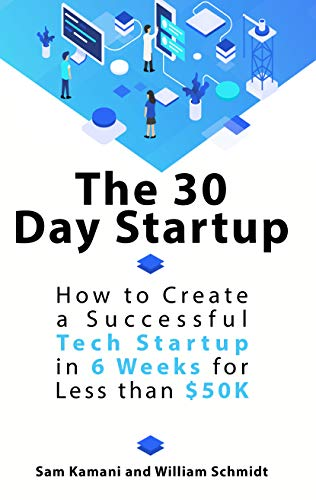 The 30 Day Startup: How to Create a Successful Tech Startup in 6 Weeks for Less than $50K