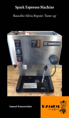 Spark Espresso Machine: Rancilio Silvia Repair: Tune-up (English Edition)