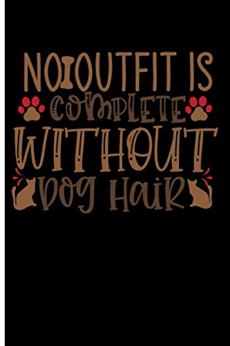 No Outfit Is Complete Without Dog Hair: 120 Wide Lined Pages - 6