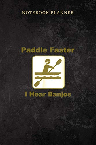 Notebook Planner Paddle Faster I Hear Banjos kayak or canoe: Over 100 Pages, To Do, 6x9 inch, Small Business, Bill, Gym, Planning, Daily Journal