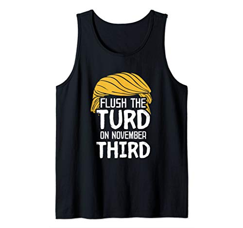Flush the Turd on November 3rd Funny Liberal 2020 Quote Joke Tank Top