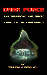 Dark Force - The Terrifying and Tragic Story of the Bean Family