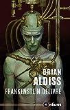 Frankenstein délivré - Ou Le nouveau Prométhée déchaîné