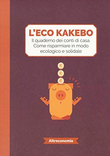 Eco Kakebo. - Il quaderno dei conti di casa. Come risparmiare in modo ecologico e solidale