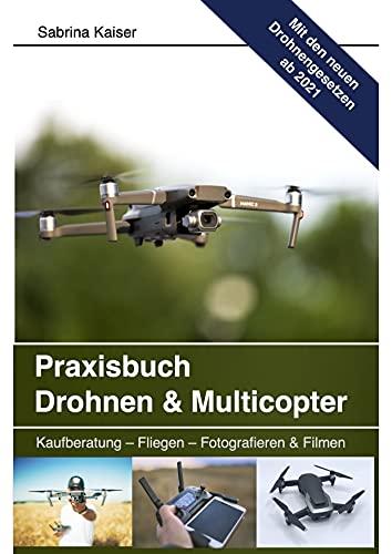 Praxisbuch Drohnen & Multicopter: Kaufberatung - Fliegen - Fotografieren & Filmen (German Edition)
