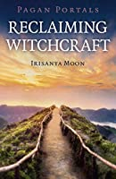 Reclaiming Witchcraft (Pagan Portals)