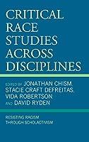 Critical Race Studies Across Disciplines: Resisting Racism Through Scholactivism