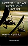 HOW TO BUILD AN ULTRALIGHT AIRCRAFT: Awesome project