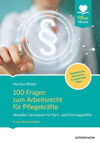 100 Fragen zum Arbeitsrecht für Pflegekräfte: Aktuelles Fachwissen für Fach- und Führungskräfte. Kompetente Antworten & praktische Tipps. (Pflege Praxis)