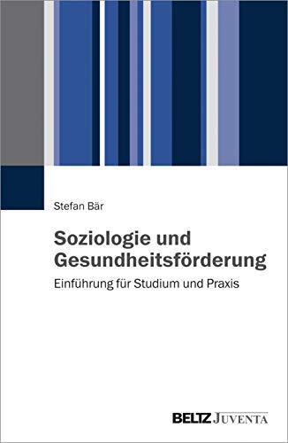 Soziologie und Gesundheitsförderung: Einführung für Studium und Praxis