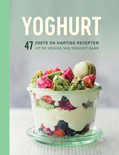 Yoghurt: 47 zoete en hartige recepten uit de keuken van Yoghurt Barn