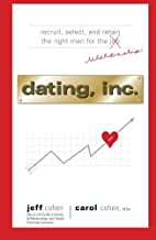 Dating, Inc.: Recruit, Select, and Retain the Right Man for the Relationship