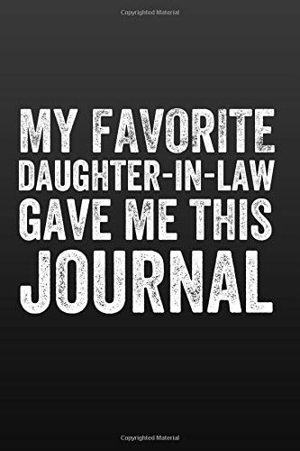 My Favorite Daughter-in-Law Gave Me This Journal: Gift from Daughter-in-Law to Father-in-Law, Journal Notebook for Father-in-Law, Father's Day Gift, ... Dad Birthday Gift (Keepsake Journal for Dad)