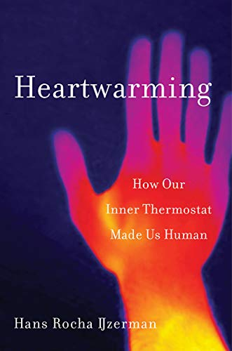 Heartwarming: How Our Inner Thermostat Made Us Human