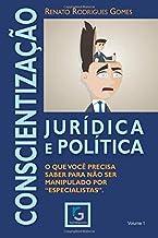 """Conscientização Jurídica e Política.: O que você precisa saber para não ser manipulado por """"especialistas"""". (Portuguese Edition)"""