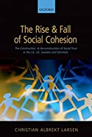 The Rise and Fall of Social Cohesion: The Construction and Deconstruction of Social Trust in the US, UK, Sweden, and Denmark