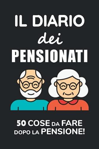 Il Diario Dei Pensionati: 50 Cose Da Fare Dopo La Pensione