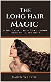 THE LONG HAIR MAGIC: 15 Simple Ways to Make Your Hair Grow Longer, Faster and Better (English Edition)
